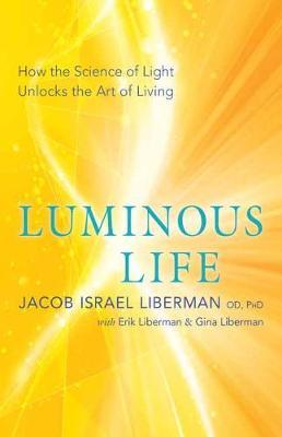 Luminous Life by Jacob Israel Liberman