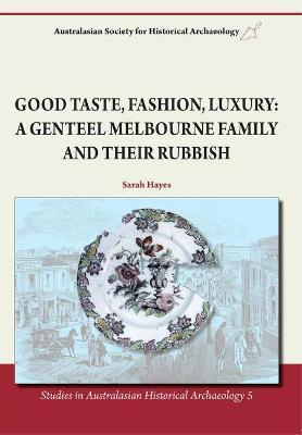 Good Taste, Fashion, Luxury: A Genteel Melbourne Family and Their Rubbish by Ms Sarah Hayes