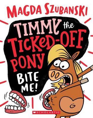 Timmy the Ticked off Pony #2: Bite Me! by Magda Szubanski