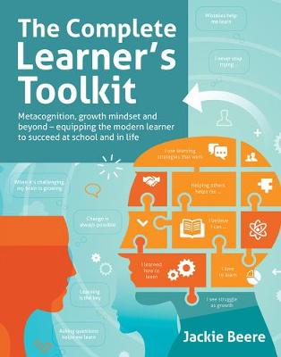 The Complete Learner's Toolkit: Metacognition and Mindset - Equipping the modern learner with the thinking, social and self-regulation skills to succeed at school and in life book