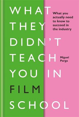 What They Didn't Teach You in Film School by Miguel Parga