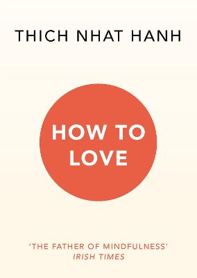How To Love by Thich Nhat Hanh