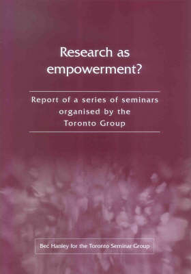 Research as Empowerment?: Report of a Series of Seminars Organised by the Toronto Group by Bec Hanley