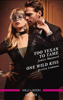 Too Texan to Tame/One Wild Kiss by Jessica Lemmon