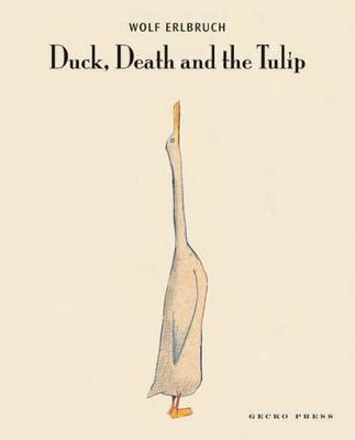 Duck, Death And The Tulip by Wolf Erlbruch