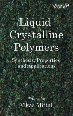 Liquid Crystalline Polymers: Synthesis, Properties and Applications by Vikas Mittal