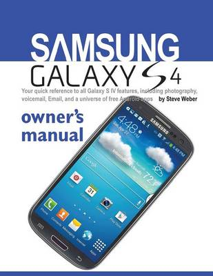 Samsung Galaxy S4 Owner's Manual by All on the Berkeley Roundtable on the International Economy Steve Weber