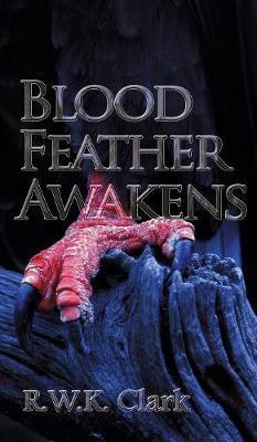 Blood Feather Awakens: The Timebound Rebirth by K. Clark