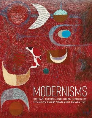 Modernisms: Iranian, Turkish, and Indian Highlights from NYU's Abby Weed Grey Collection book