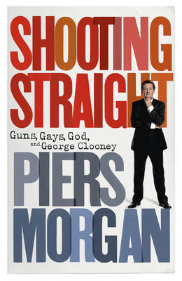 Shooting Straight by Piers Morgan