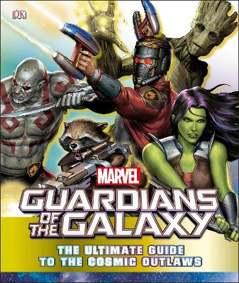 Marvel Guardians of the Galaxy The Ultimate Guide to the Cosmic Outlaws book