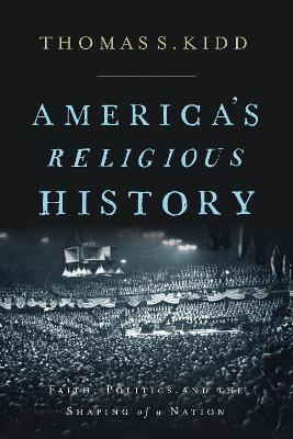 America's Religious History: Faith, Politics, and the Shaping of a Nation book