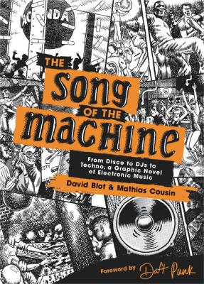 The Song of the Machine: From Disco to DJs to Techno, a Graphic Novel of Electronic Music by David Blot