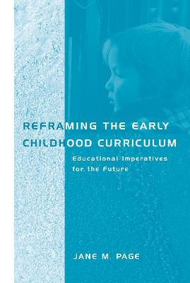 Reframing the Early Childhood Curriculum by Jane Page