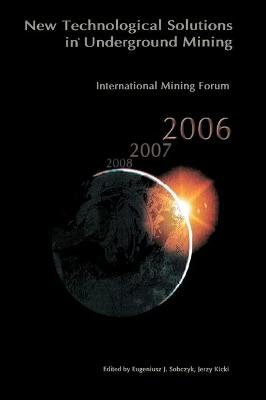 International Mining Forum 2006, New Technological Solutions in Underground Mining by Eugeniusz Sobczyk