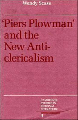 Piers Plowman and the New Anticlericalism by Wendy Scase