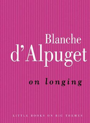 On Longing by Blanche D'Alpuget