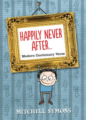 Happily Never After: Modern Cautionary Tales by Mitchell Symons