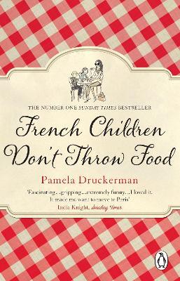 French Children Don't Throw Food by Pamela Druckerman