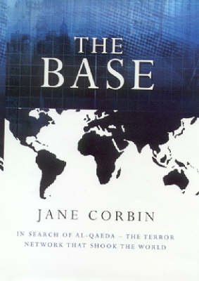 The Base: In Search of Al-Qaeda: the Terror Network That Shook the World by Jane Corbin