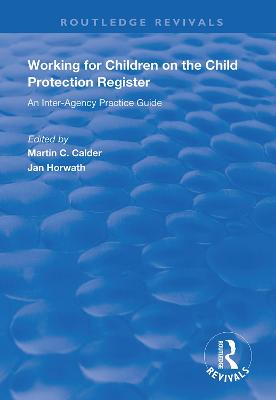 Working for Children on the Child Protection Register: An Inter-Agency Practice Guide by Jan Horwath