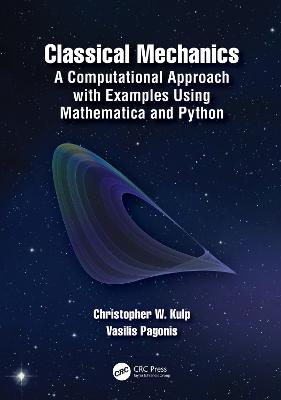 Classical Mechanics: A Computational Approach with Examples Using Mathematica and Python by Christopher W. Kulp