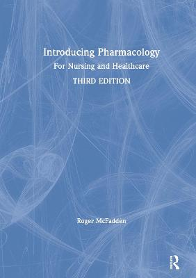 Introducing Pharmacology: For Nursing and Healthcare by Roger McFadden