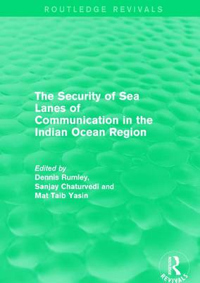 The Security of Sea Lanes of Communication in the Indian Ocean Region by Dennis Rumley