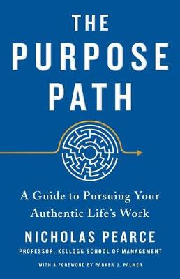 The Purpose Path: A Guide to Pursuing Your Authentic Life's Work by Nicholas Pearce