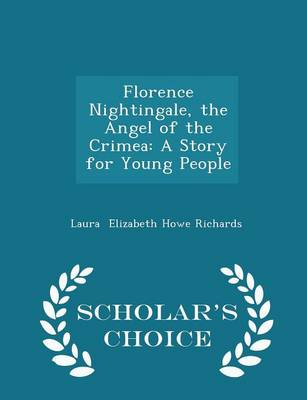 Florence Nightingale, the Angel of the Crimea by Laura Elizabeth Howe Richards