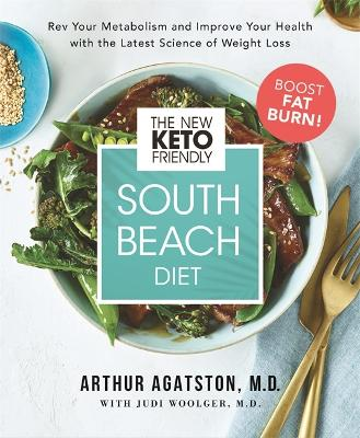 The New Keto-Friendly South Beach Diet: Rev Your Metabolism and Improve Your Health with the Latest Science of Weight Loss by Arthur Agatston