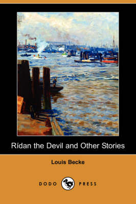 Ridan the Devil and Other Stories (Dodo Press) by Louis Becke