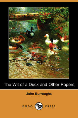 The Wit of a Duck and Other Papers (Dodo Press) by John Burroughs