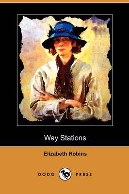 Way Stations (Dodo Press) by Elizabeth Robins