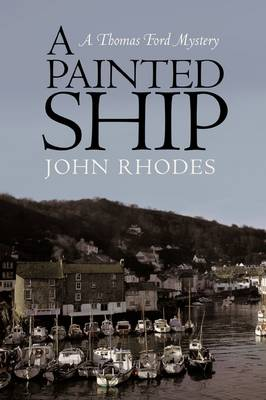 A Painted Ship: A Thomas Ford Mystery by John Rhodes