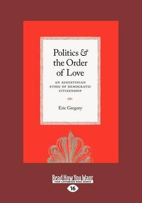 Politics and the Order of Love (1 Volume Set) by Eric Gregory