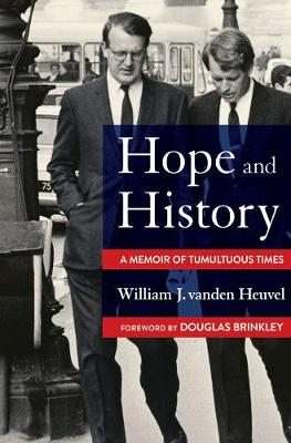 Hope and History: A Memoir of Tumultuous Times by William J. vanden Heuvel