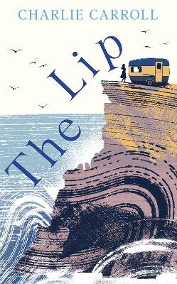 The Lip: a novel of the Cornwall tourists seldom see by Charlie Carroll