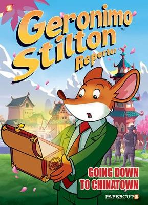 Geronimo Stilton Reporter #7: Going Down to Chinatown by Geronimo Stilton