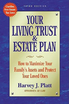 Your Living Trust & Estate Plan 3rd Ed: How to Maximize Your Family's Assets and Protect Your Loved Ones by Harvey J Platt
