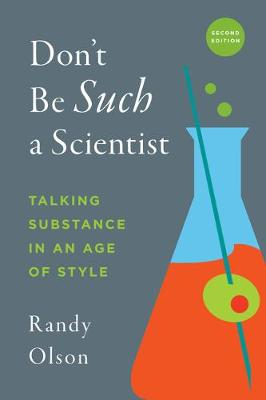 Don't Be Such a Scientist, Second Edition by Randy Olson