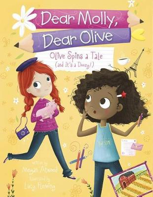Dear Molly, Dear Olive: Olive Spins a Tale (and It's a Doozy!) by Megan Atwood