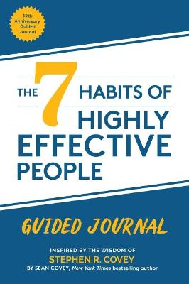The 7 Habits of Highly Effective People: Guided Journal (Goals Journal,  Self Improvement Book) by Stephen R. Covey