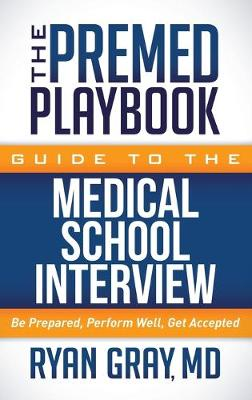 The Premed Playbook Guide to the Medical School Interview by Ryan Gray