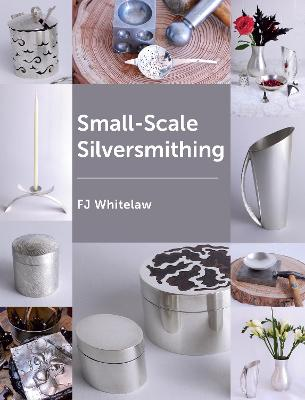 Small-Scale Silversmithing by F J Whitelaw