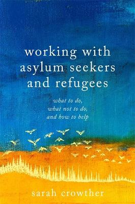Working with Asylum Seekers and Refugees: What to Do, What Not to Do, and How to Help book