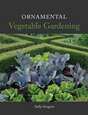 Ornamental Vegetable Gardening by Sally Gregson