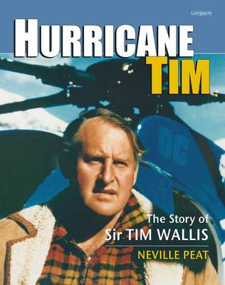 Hurricane Tim: The World of Tim Wallis by Neville Peat