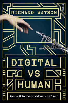 Digital Vs Human: How We'll Live, Love, And Think In The Future by Richard Watson