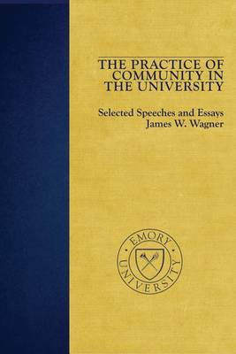 The Practice of Community in the University by James W Wagner